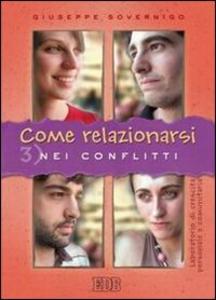 Libro Come relazionarsi. Laboratorio di crescita personale e comunitaria. Vol. 3: Nei conflitti. Giuseppe Sovernigo