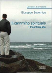 Libro Il cammino spirituale. Laboratorio di formazione. Vol. 1: Incontrare Dio. Giuseppe Sovernigo
