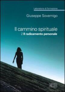 Il cammino spirituale. Laboratorio di formazione. Vol. 2: Il radicamento personale.