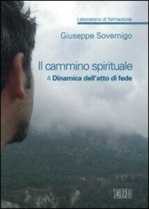 Libro Il cammino spirituale. Laboratorio di formazione. Vol. 4: Dinamica dell'atto di fede. Giuseppe Sovernigo