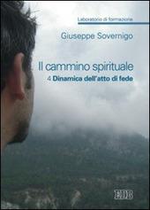 Il cammino spirituale. Laboratorio di formazione. Vol. 4: Dinamica dell'atto di fede.