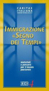 Immigrazione «segno dei tempi». Materiali e percorsi per il lavoro pastorale