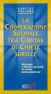 Libro La cooperazione solidale tra Caritas di Chiese sorelle. Riflessioni e itinerari pastorali di Caritas latino-americane