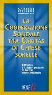 La cooperazione solidale tra Caritas di Chiese sorelle. Riflessioni e itinerari pastorali di Caritas latino-americane