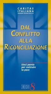 Libro Dal conflitto alla riconciliazione. Dieci parole per costruire la pace