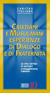 Libro Cristiani e musulmani. Esperienze di dialogo e fraternità. La rete Caritas in territori a maggioranza islamica