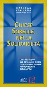 Foto Cover di Chiese sorelle nella solidarietà. Un decalogo per conoscersi meglio e camminare insieme nella pastorale della carità, Libro di  edito da EDB