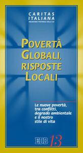 Libro Povertà globali, risposte locali. Le nuove povertà, tra conflitti, degrado ambientale e il nostro stile di vita