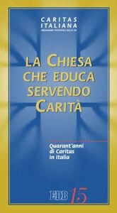 Libro La Chiesa che educa servendo carità. Quarant'anni di Caritas in Italia