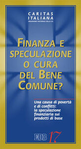 Libro Finanza e speculazione o cura del bene comune? Una causa di povertà e di conflitti: la speculazione finanziaria sui prodotti di base