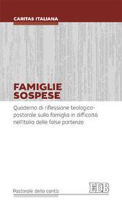 Famiglie sospese. Quaderno di riflessione teologico-pastorale sulla famiglia in difficoltà nell'Italia delle false partenze - copertina
