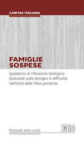 Famiglie sospese. Quaderno di riflessione teologico-pastorale sulla famiglia in difficoltà nell'Italia delle false partenze