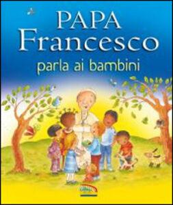 Foto Cover di Papa Francesco parla ai bambini, Libro di Grace Ellis,Paola Bertolini Grudina, edito da EDB 0
