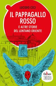 Il pappagallo rosso e altre storie del lontano Oriente - Lucio Ceci - copertina