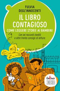 Il libro contagioso. Come leggere storie ai bambini. Con sei racconti inediti e oltre trenta consigli di lettura
