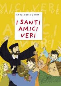 Foto Cover di I santi amici veri, Libro di Anna M. Gellini, edito da EDB