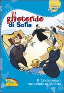 Libro Il girotondo di Sofia. Il cristianesimo raccontato ai bambini