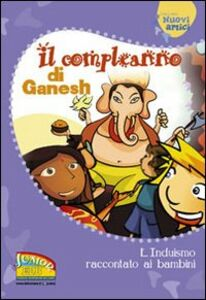 Libro Il compleanno di Ganesh. L'induismo raccontato ai bambini. Ediz. illustrata