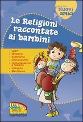 Le religioni raccontate ai bambini. Islam, Ebraismo, Buddhismo, Cristianesimo, Confucianesimo e Taoismo, Induismo, Shintoismo