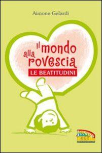 Foto Cover di Il mondo alla rovescia. Le beatitudini, Libro di Aimone Gelardi, edito da EDB