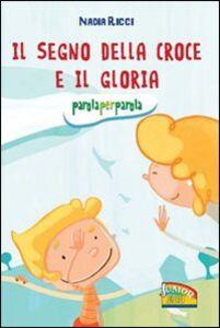 Foto Cover di Il segno della croce e il Gloria. Parola per parola, Libro di Nadia Ricci, edito da EDB