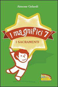 Foto Cover di I magnifici sette. I sacramenti, Libro di Aimone Gelardi, edito da EDB