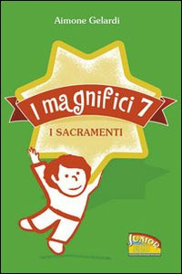 Libro I magnifici sette. I sacramenti Aimone Gelardi