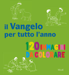 Il Vangelo per tutto l'anno. 120 immagini di colorare. Ediz. a colori