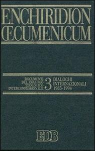 Enchiridion Oecumenicum. Vol. 3: Documenti del dialogo teologico interconfessionale. Dialoghi internazionali (1985-1994).