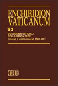 Enchiridion Vaticanum. Supplementum. Vol. 3: Documenti ufficiali della Santa Sede. Omissa e Indici Generali 1988-2001.
