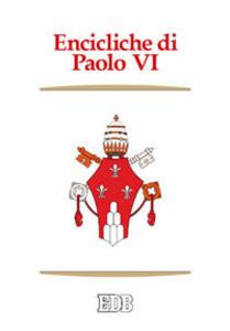 Encicliche di Paolo VI. Ecclesiam suam, Mense maio, Mysterium fidei, Christi matri, Populorum progressio, Sacerdotalis caelibatus, Humanae vitae - Paolo VI - copertina