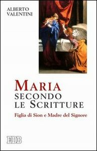 Libro Maria secondo le Scritture. Figlia di Sion e madre del Signore Alberto Valentini