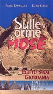 Sulle orme di Mosè. Egitto, Sinai, Giordania. Nuova guida biblica e archeologica - Pietro Kaswalder,Elena Bosetti - copertina