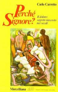 Libro Perché Signore? Il dolore: segreto nascosto nei secoli Carlo Carretto