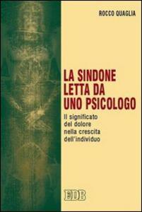 La Sindone letta da uno psicologo. Il significato del dolore nella crescita dell'individuo - Rocco Quaglia - copertina