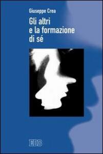 Gli altri e la formazione di sé - Giuseppe Crea - copertina