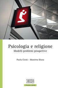 Libro Psicologia e religione. Modelli problemi prospettive Paolo Ciotti , Massimo Diana