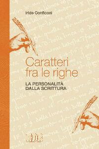 Foto Cover di Caratteri fra le righe. La personalità dalla scrittura, Libro di Iride Conficoni, edito da EDB