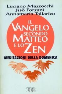 Il Vangelo secondo Matteo e lo zen. Meditazioni della domenica - Luciano Mazzocchi,Jisò Forzani,Annamaria Tallarico - copertina
