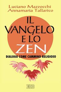 Libro Il vangelo e lo zen. Dialogo come cammino religioso Luciano Mazzocchi , Annamaria Tallarico