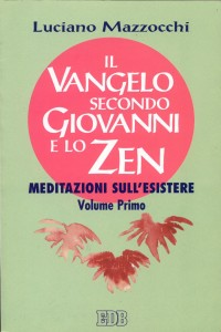 Libro Il Vangelo secondo Giovanni e lo zen. Meditazioni sull'esistere. Vol. 1 Luciano Mazzocchi