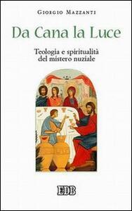 Da Cana la luce. Teologia e spiritualità del mistero nuziale - Giorgio Mazzanti - copertina