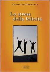 Lo stress della felicita