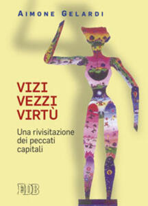 Vizi vezzi virtù. Una rivisitazione dei peccati capitali - Aimone Gelardi - copertina