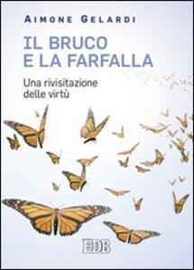 Il bruco e la farfalla. Una rivisitazione delle virtù