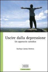 Uscire dalla depressione. Un approccio cattolico