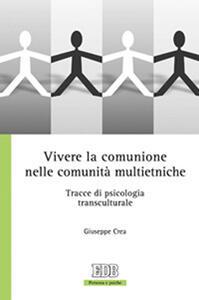 Vivere la comunione nelle comunità multietniche. Tracce di psicologia transculturale - Giuseppe Crea - copertina