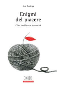 Libro Enigmi del piacere. Cibo, desiderio e sessualità José Noriega