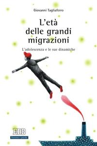 L' L' età delle grandi migrazioni. L'adolescenza e le sue dinamiche - Tagliaferro Giovanni - wuz.it