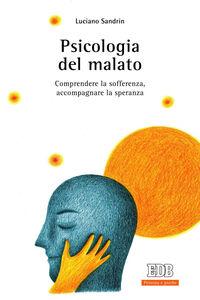 Libro Psicologia del malato. Comprendere la sofferenza, accompagnare la speranza Luciano Sandrin